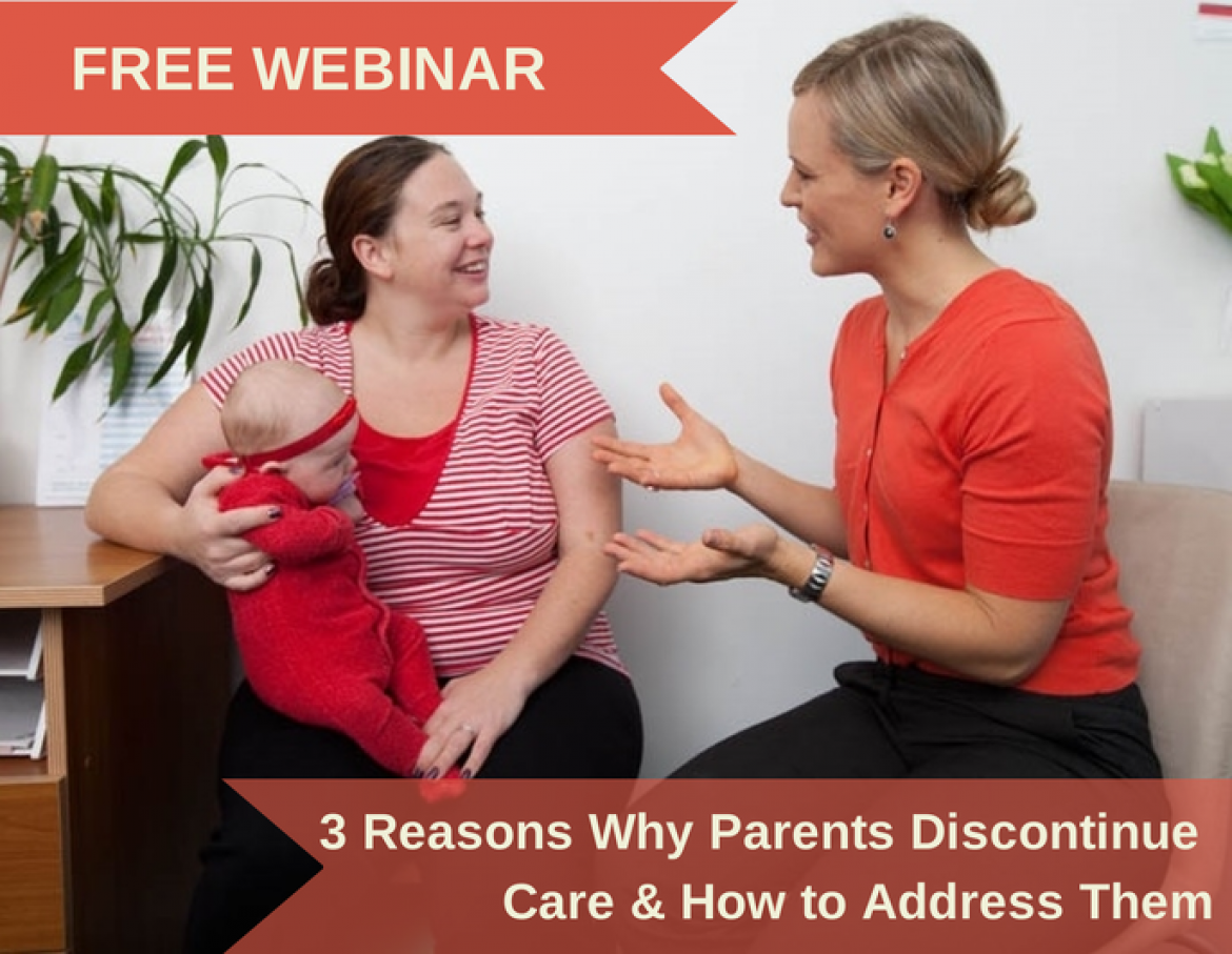FREE WEBINAR: 3 Reasons Why Parents Discontinue Care & How To Address Them